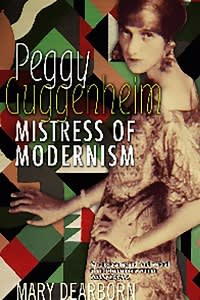 Peggy Guggenheim: Mistress of Modernism by Mary Dearborn
