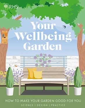 Your Wellbeing Garden: How to Make Your Garden Good for You by Matt Keightley and Professor Alistair Griffiths (£16.99, DK)